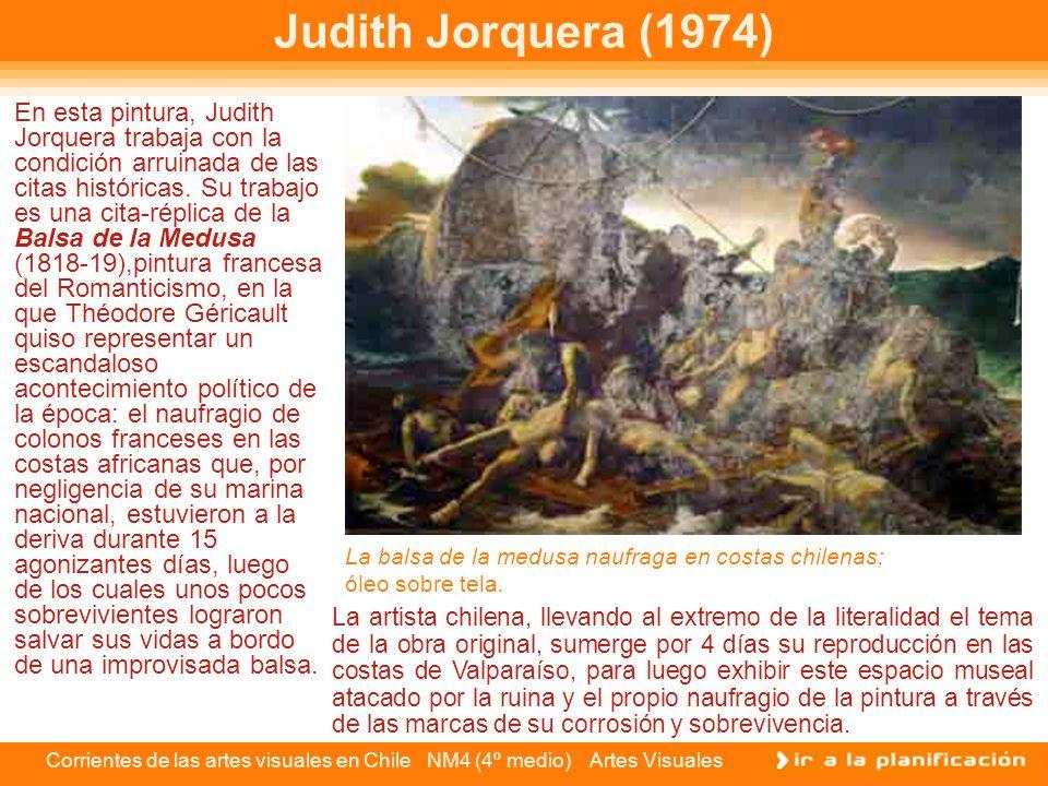 Corrientes de las artes visuales en Chile NM4 (4º medio) Artes Visuales En esta pintura, Judith Jorquera trabaja con la condición arruinada de las cit