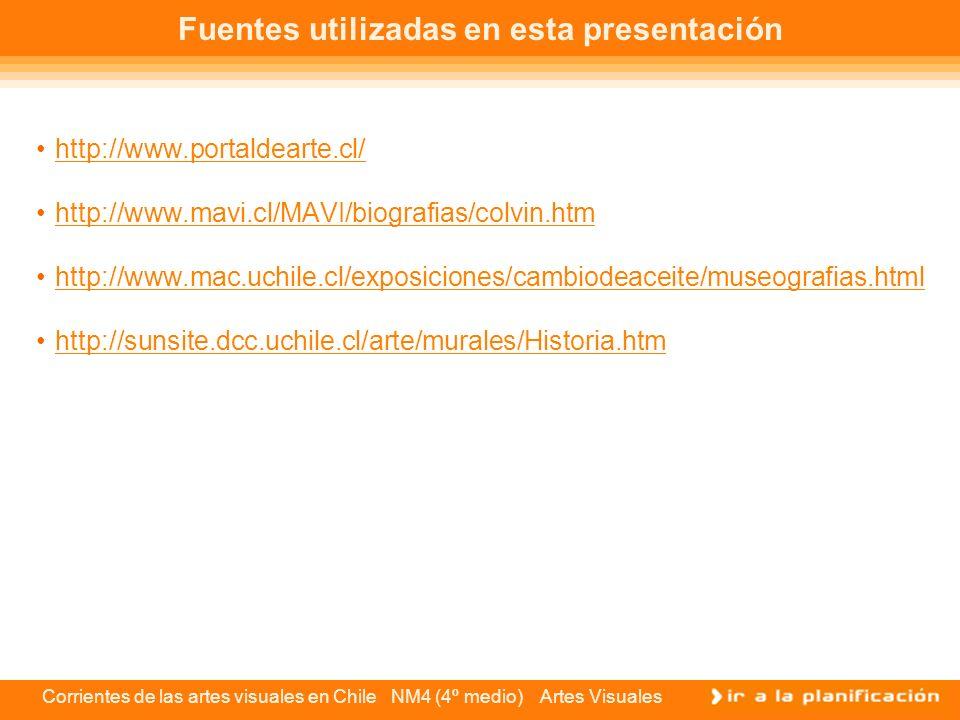 Corrientes de las artes visuales en Chile NM4 (4º medio) Artes Visuales Fuentes utilizadas en esta presentación http://www.portaldearte.cl/ http://www