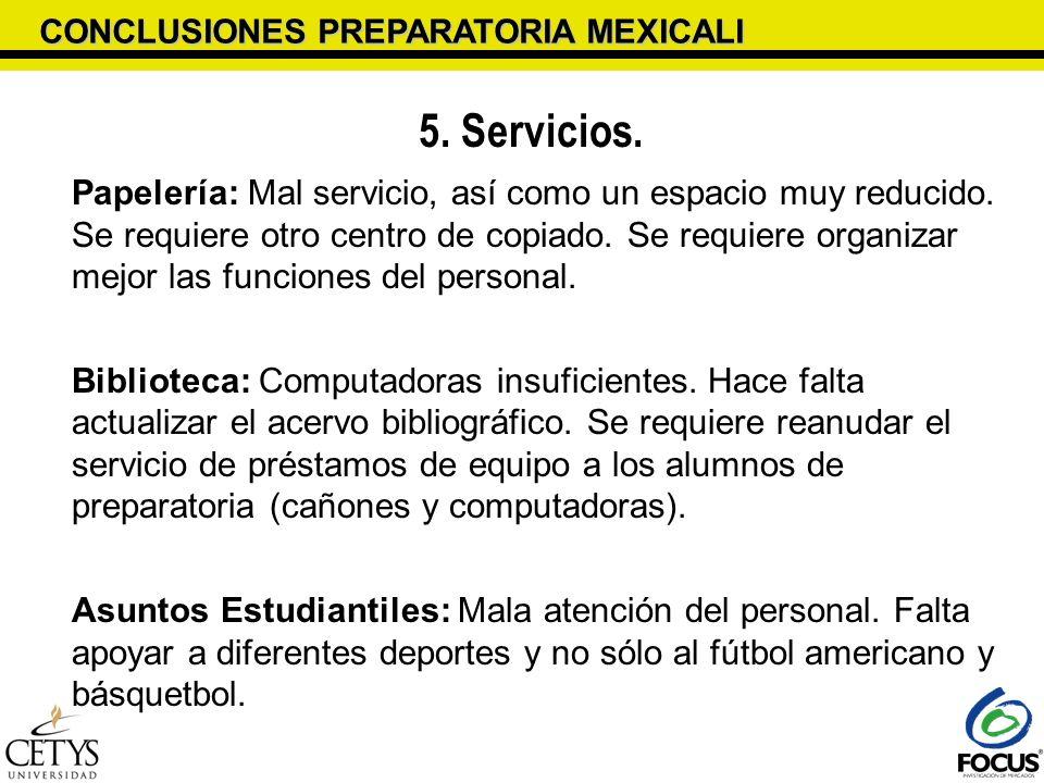 CONCLUSIONES PREPARATORIA MEXICALI 5. Servicios. Papelería: Mal servicio, así como un espacio muy reducido. Se requiere otro centro de copiado. Se req