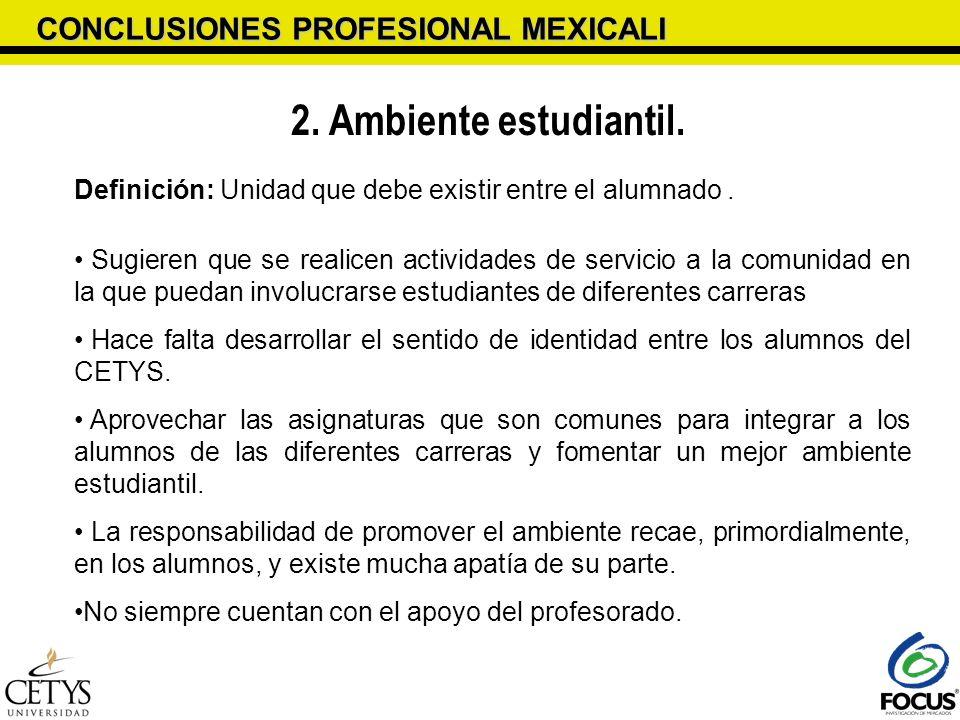 CONCLUSIONES PROFESIONAL MEXICALI 2. Ambiente estudiantil. Definición: Unidad que debe existir entre el alumnado. Sugieren que se realicen actividades