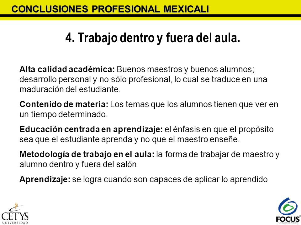 CONCLUSIONES PROFESIONAL MEXICALI 4. Trabajo dentro y fuera del aula. Alta calidad académica: Buenos maestros y buenos alumnos; desarrollo personal y