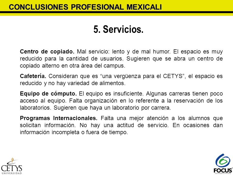 CONCLUSIONES PROFESIONAL MEXICALI 5. Servicios. Centro de copiado. Mal servicio: lento y de mal humor. El espacio es muy reducido para la cantidad de
