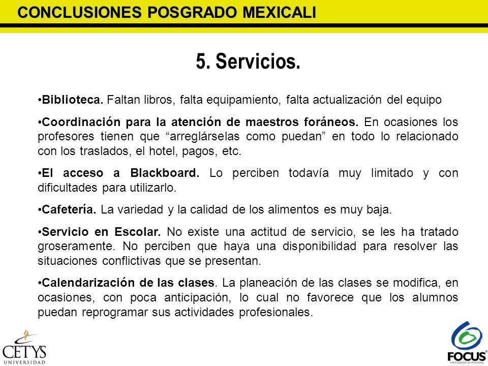 CONCLUSIONES POSGRADO MEXICALI 5. Servicios. Biblioteca. Faltan libros, falta equipamiento, falta actualización del equipo Coordinación para la atenci
