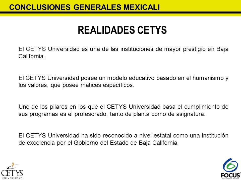 CONCLUSIONES GENERALES MEXICALI REALIDADES CETYS El CETYS Universidad es una de las instituciones de mayor prestigio en Baja California. El CETYS Univ