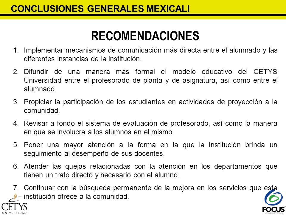 CONCLUSIONES GENERALES MEXICALI RECOMENDACIONES 1.Implementar mecanismos de comunicación más directa entre el alumnado y las diferentes instancias de