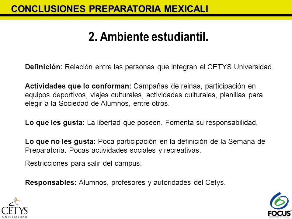 CONCLUSIONES PREPARATORIA MEXICALI 2. Ambiente estudiantil. Definición: Relación entre las personas que integran el CETYS Universidad. Actividades que