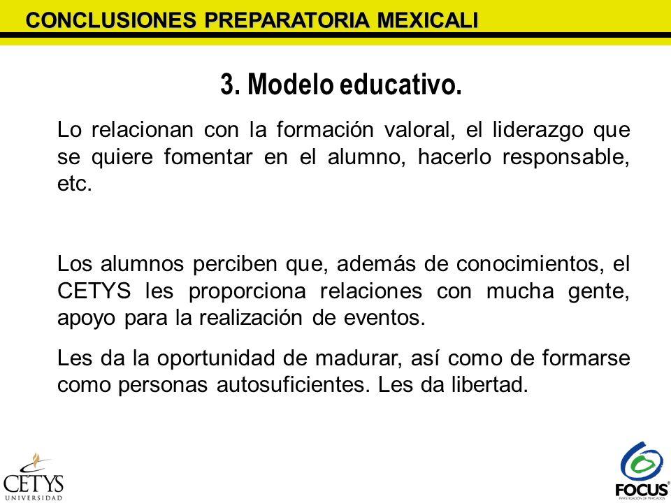 CONCLUSIONES PREPARATORIA MEXICALI 3. Modelo educativo. Lo relacionan con la formación valoral, el liderazgo que se quiere fomentar en el alumno, hace
