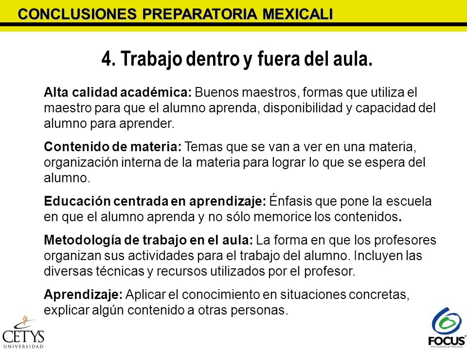 CONCLUSIONES PREPARATORIA MEXICALI 4. Trabajo dentro y fuera del aula. Alta calidad académica: Buenos maestros, formas que utiliza el maestro para que