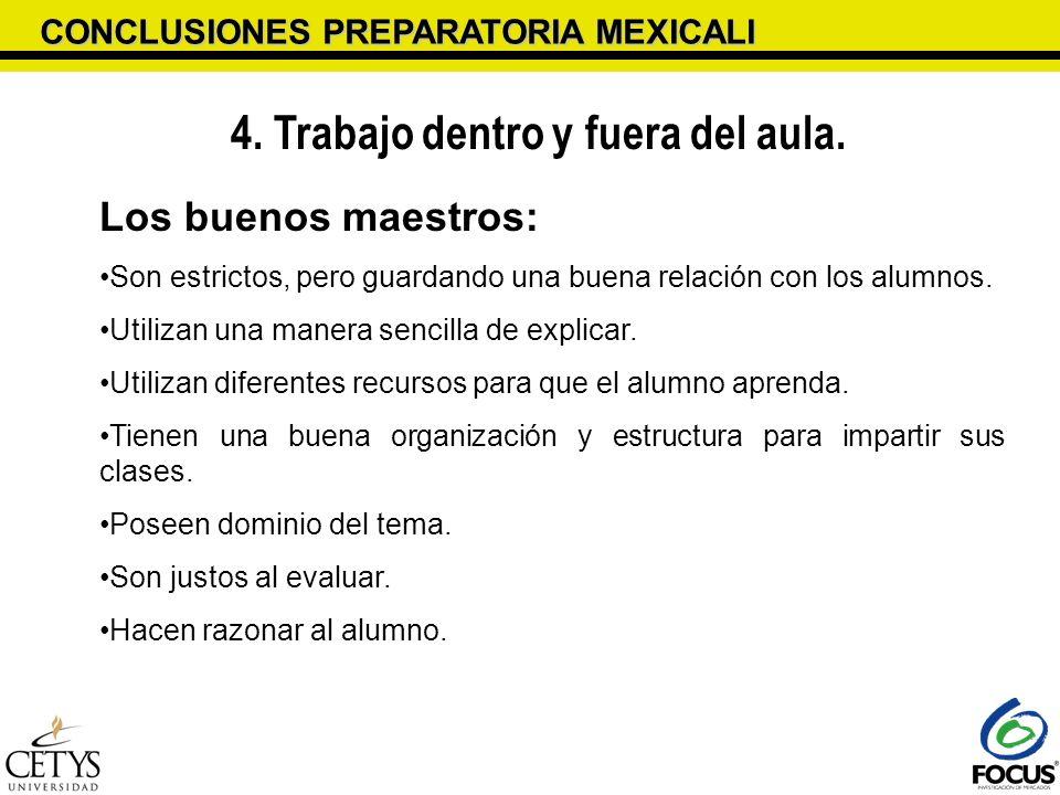 CONCLUSIONES PREPARATORIA MEXICALI 4. Trabajo dentro y fuera del aula. Los buenos maestros: Son estrictos, pero guardando una buena relación con los a