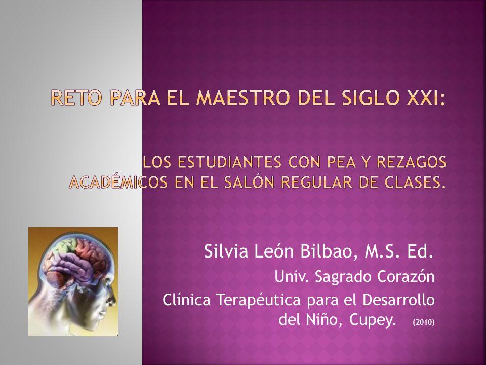 Silvia León Bilbao, M.S. Ed. Univ. Sagrado Corazón Clínica Terapéutica para el Desarrollo del Niño, Cupey. (2010)