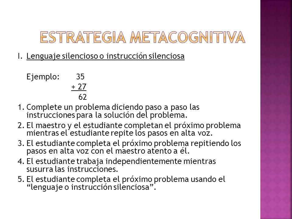 I.Lenguaje silencioso o instrucción silenciosa Ejemplo: 35 + 27 62 1.Complete un problema diciendo paso a paso las instrucciones para la solución del