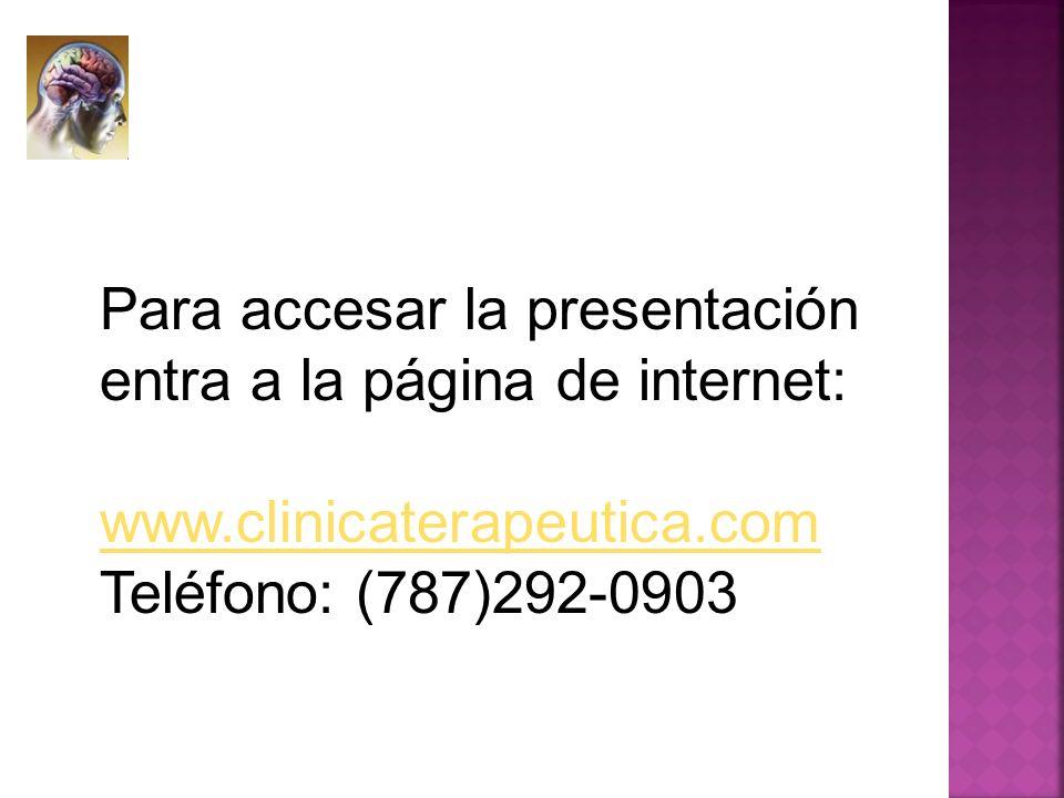 Para accesar la presentación entra a la página de internet: www.clinicaterapeutica.com Teléfono: (787)292-0903