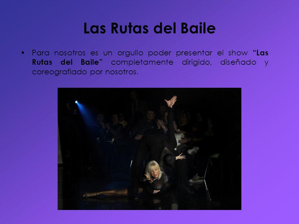 Las Rutas del Baile Para nosotros es un orgullo poder presentar el show Las Rutas del Baile completamente dirigido, diseñado y coreografiado por nosot
