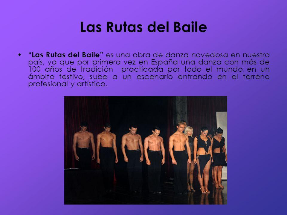 Las Rutas del Baile Las Rutas del Baile es una obra de danza novedosa en nuestro país, ya que por primera vez en España una danza con más de 100 años