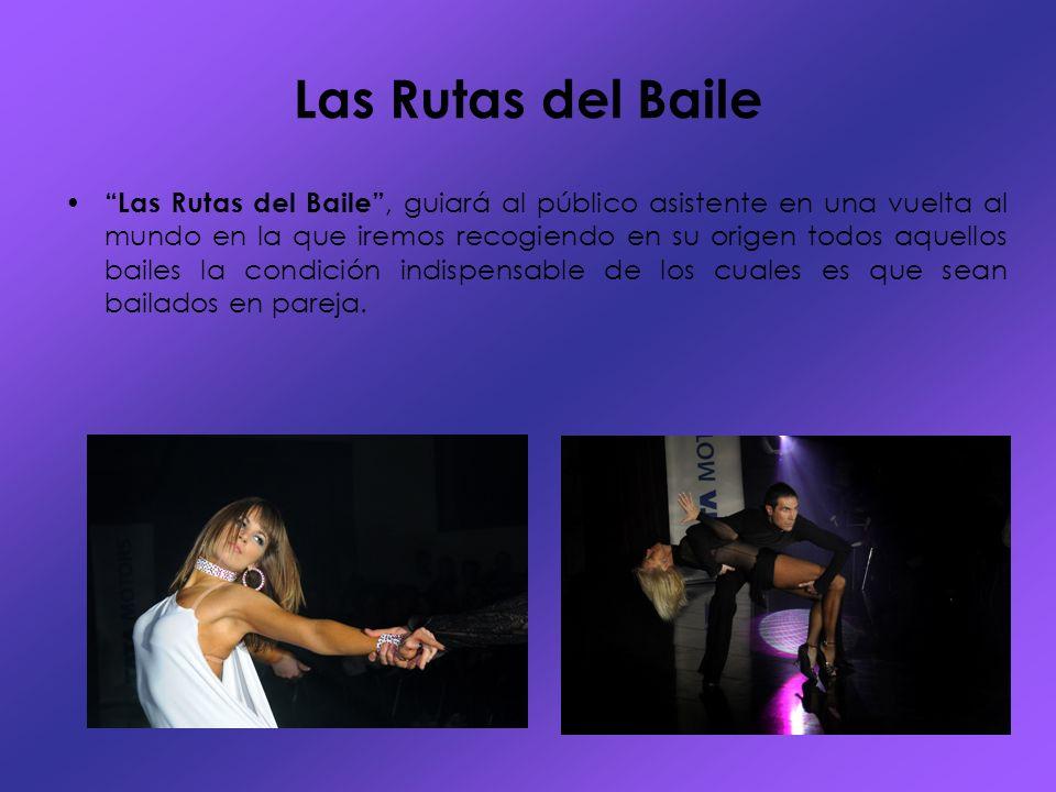 Las Rutas del Baile Las Rutas del Baile, guiará al público asistente en una vuelta al mundo en la que iremos recogiendo en su origen todos aquellos ba