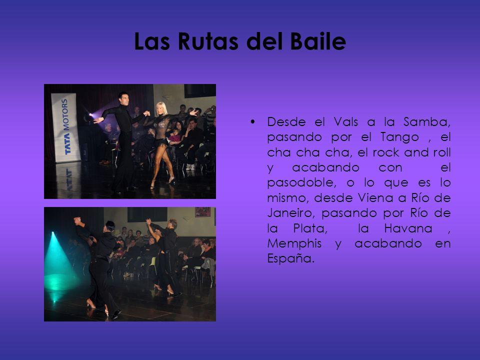 Las Rutas del Baile Desde el Vals a la Samba, pasando por el Tango, el cha cha cha, el rock and roll y acabando con el pasodoble, o lo que es lo mismo