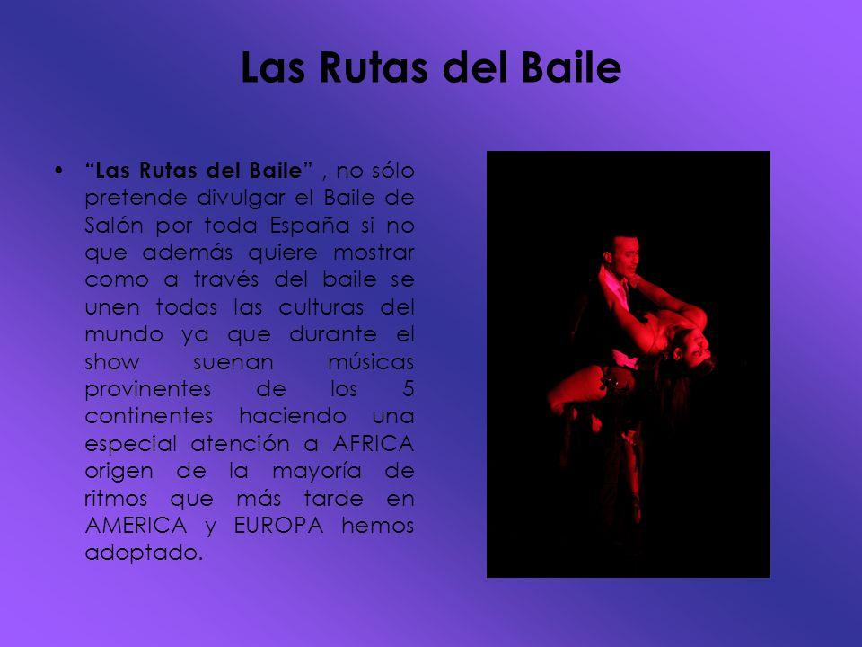 Las Rutas del Baile Las Rutas del Baile, no sólo pretende divulgar el Baile de Salón por toda España si no que además quiere mostrar como a través del