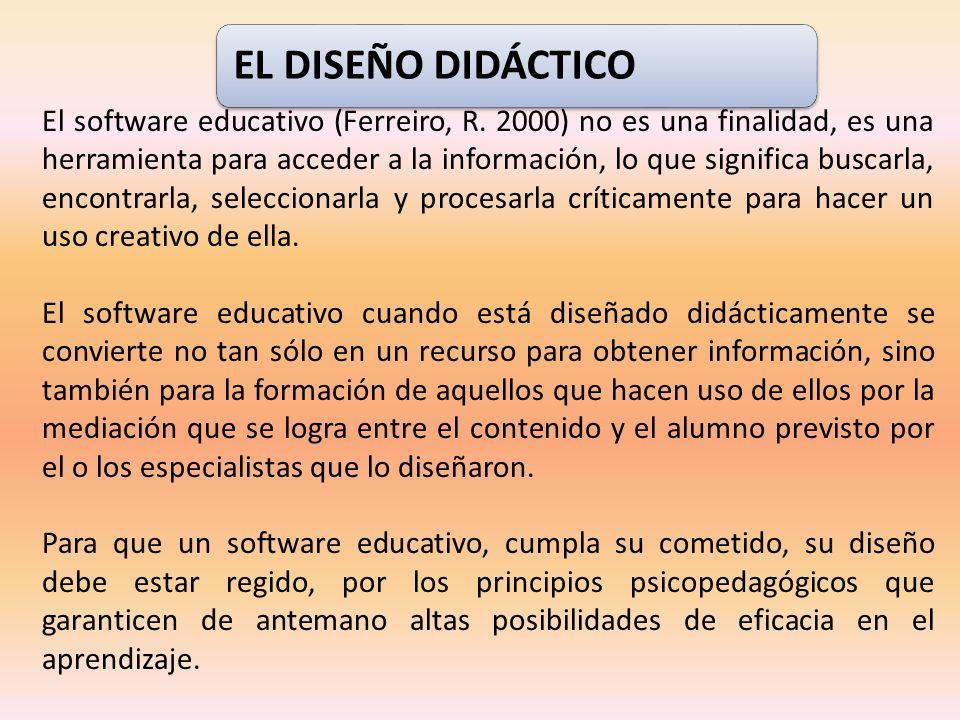 EL DISEÑO DIDÁCTICO El software educativo (Ferreiro, R. 2000) no es una finalidad, es una herramienta para acceder a la información, lo que significa