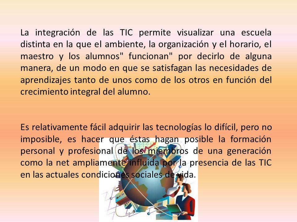 La integración de las TIC permite visualizar una escuela distinta en la que el ambiente, la organización y el horario, el maestro y los alumnos