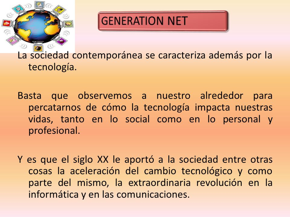 La sociedad contemporánea se caracteriza además por la tecnología. Basta que observemos a nuestro alrededor para percatarnos de cómo la tecnología imp