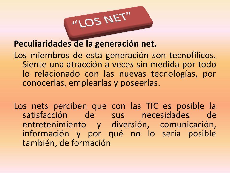 Peculiaridades de la generación net.Los miembros de esta generación son tecnofílicos.