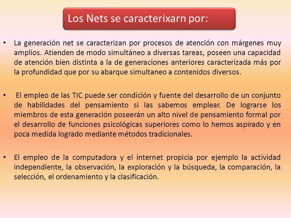 Los Nets se caracterixarn por: La generación net se caracterizan por procesos de atención con márgenes muy amplios. Atienden de modo simultáneo a dive