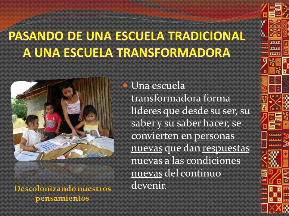 Una escuela transformadora forma líderes que desde su ser, su saber y su saber hacer, se convierten en personas nuevas que dan respuestas nuevas a las condiciones nuevas del continuo devenir.