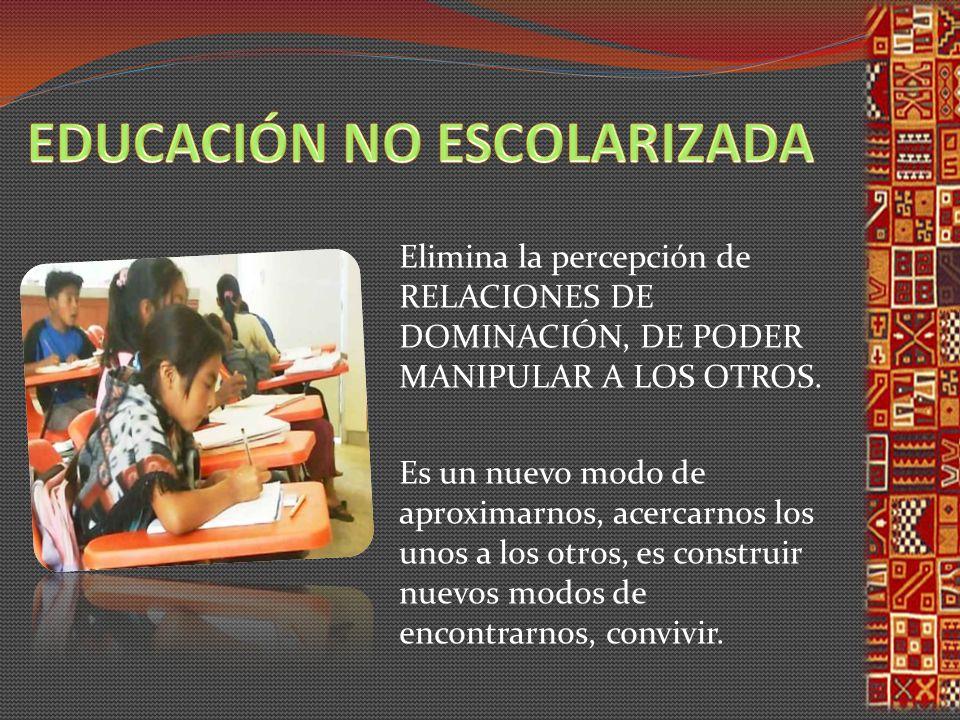 Elimina la percepción de RELACIONES DE DOMINACIÓN, DE PODER MANIPULAR A LOS OTROS.