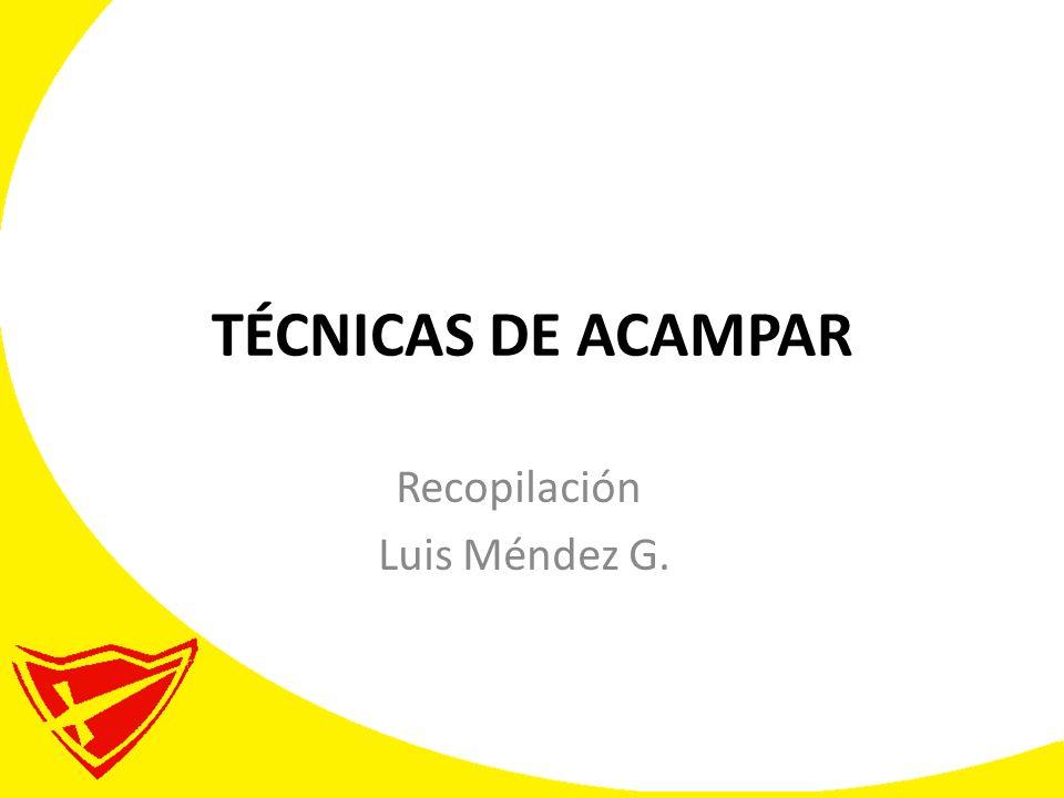 TÉCNICAS DE ACAMPAR Recopilación Luis Méndez G.