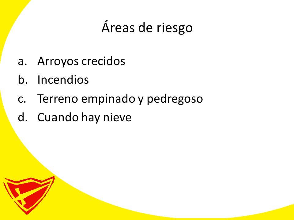 Áreas de riesgo a.Arroyos crecidos b.Incendios c.Terreno empinado y pedregoso d.Cuando hay nieve