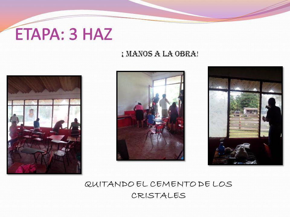 ETAPA: 3 HAZ QUITANDO EL CEMENTO DE LOS CRISTALES ¡ MANOS A LA OBRA ! ETAPA: 3 HAZ