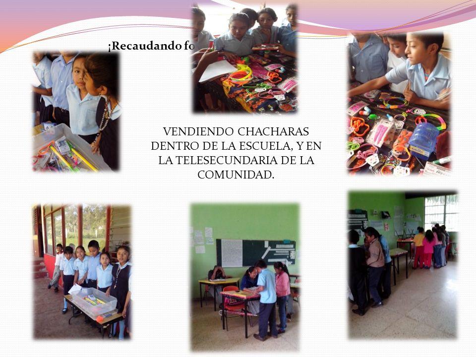 ¡Recaudando fondos! VENDIENDO CHACHARAS DENTRO DE LA ESCUELA, Y EN LA TELESECUNDARIA DE LA COMUNIDAD.