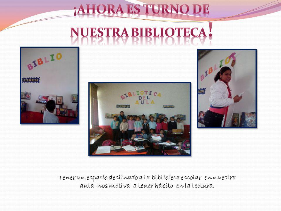 Tener un espacio destinado a la biblioteca escolar en nuestra aula nos motiva a tener hábito en la lectura.