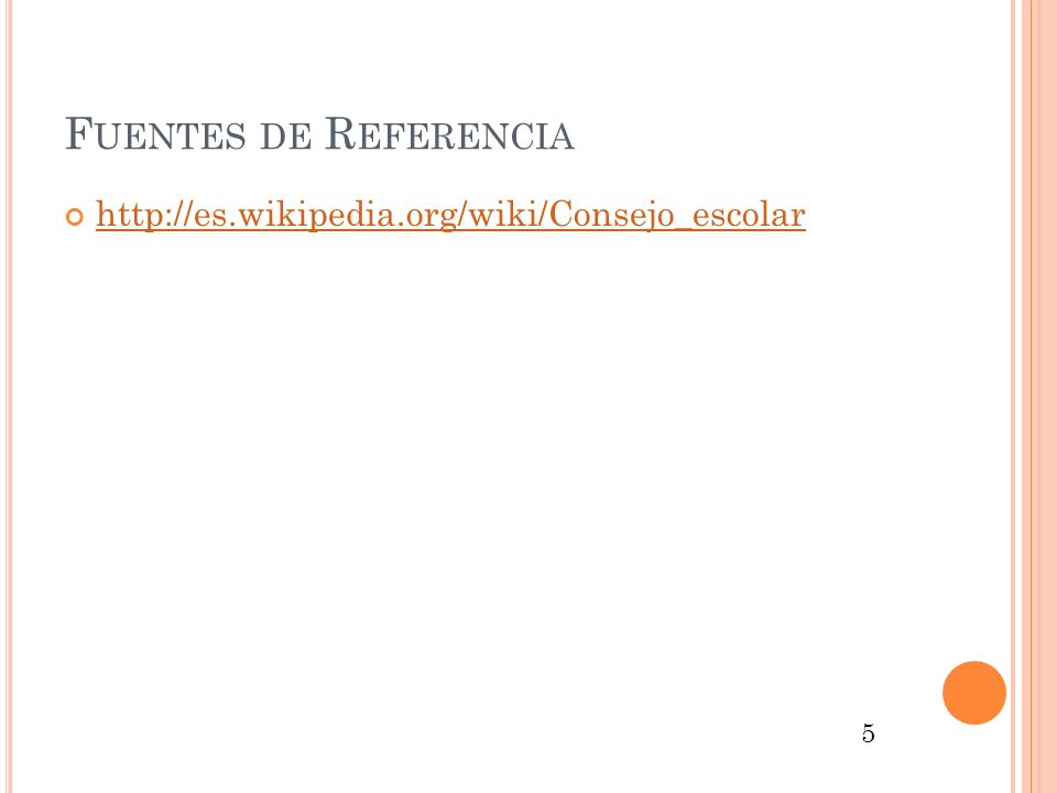 F UENTES DE R EFERENCIA http://es.wikipedia.org/wiki/Consejo_escolar 5