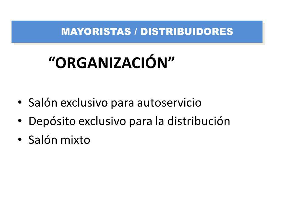 ORGANIZACIÓN Salón exclusivo para autoservicio Depósito exclusivo para la distribución Salón mixto MAYORISTAS / DISTRIBUIDORES