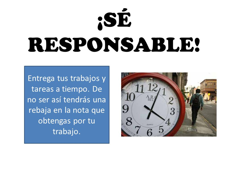¡SÉ RESPONSABLE.Entrega tus trabajos y tareas a tiempo.