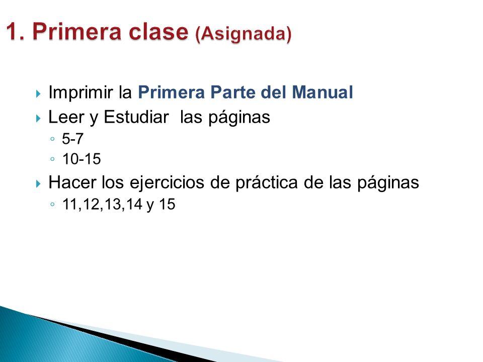 Imprimir la Primera Parte del Manual Leer y Estudiar las páginas 5-7 10-15 Hacer los ejercicios de práctica de las páginas 11,12,13,14 y 15