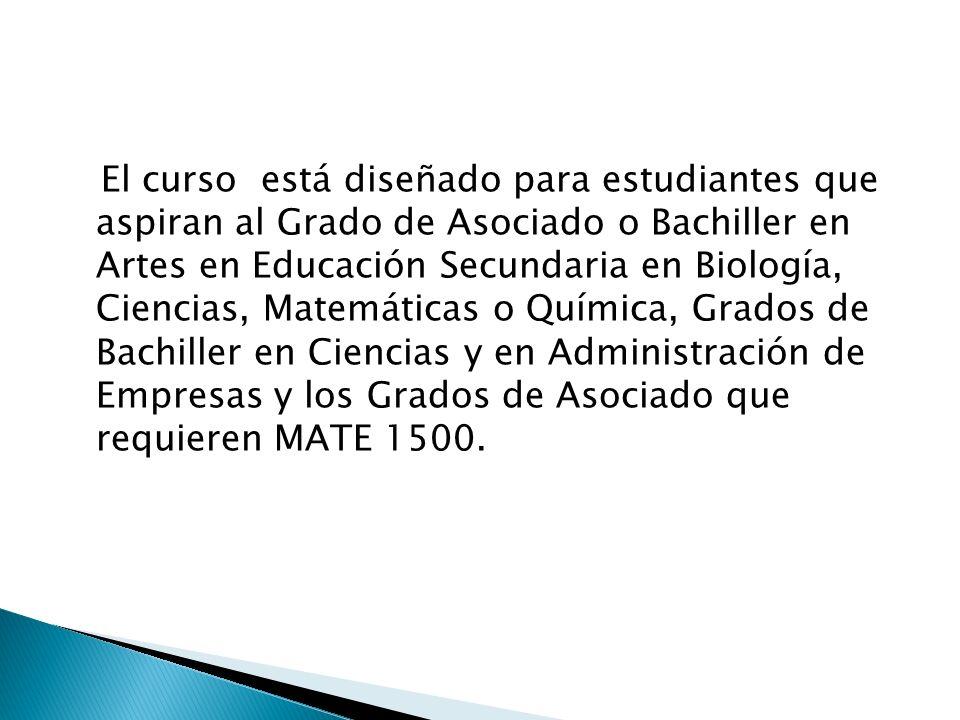 El curso está diseñado para estudiantes que aspiran al Grado de Asociado o Bachiller en Artes en Educación Secundaria en Biología, Ciencias, Matemátic
