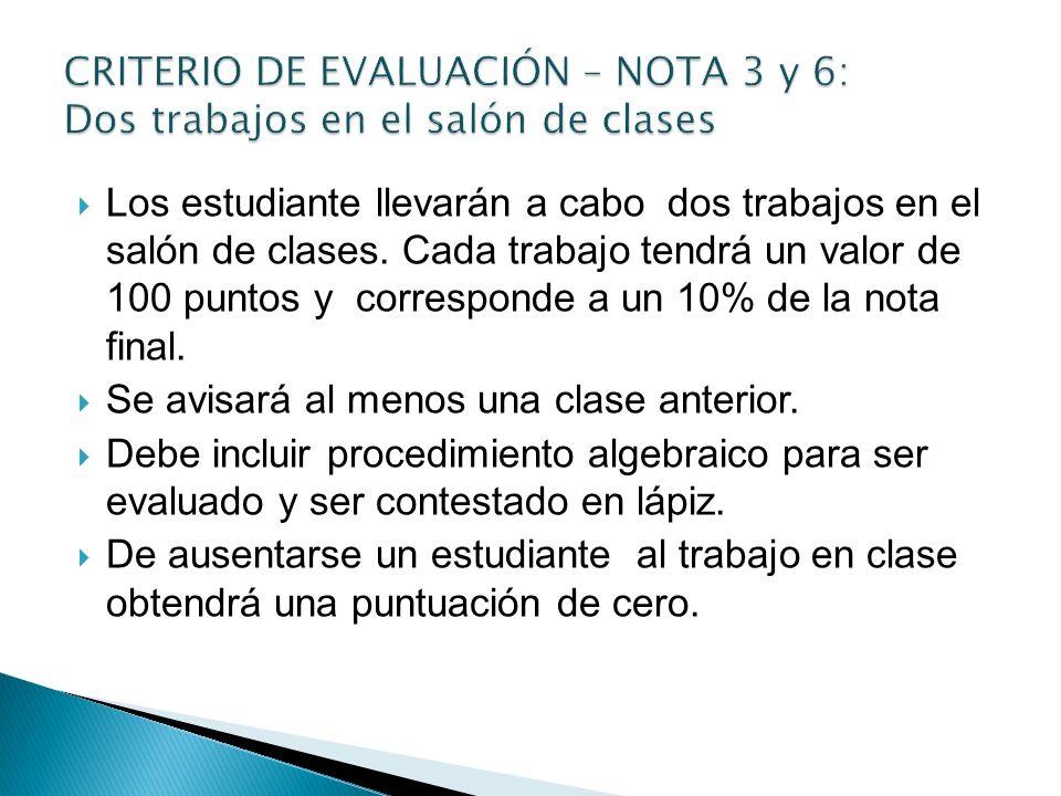 Los estudiante llevarán a cabo dos trabajos en el salón de clases. Cada trabajo tendrá un valor de 100 puntos y corresponde a un 10% de la nota final.