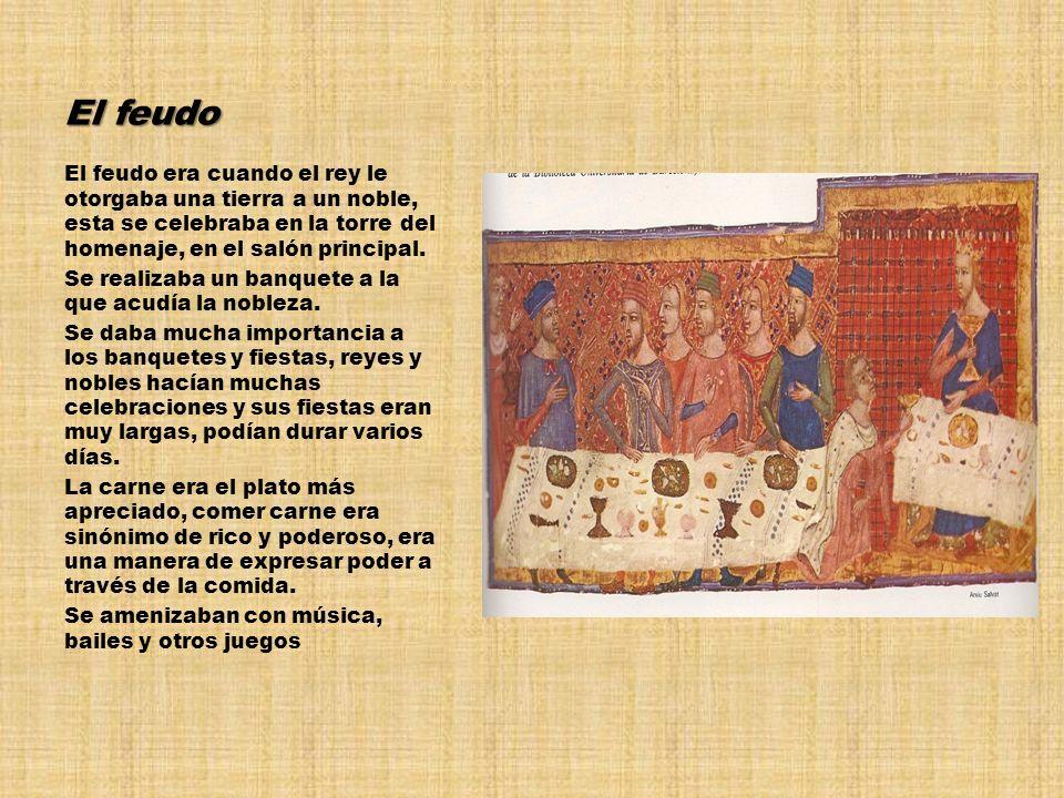 El feudo El feudo era cuando el rey le otorgaba una tierra a un noble, esta se celebraba en la torre del homenaje, en el salón principal. Se realizaba