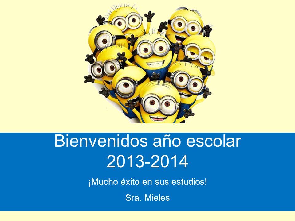 Bienvenidos año escolar 2013-2014 ¡Mucho éxito en sus estudios! Sra. Mieles