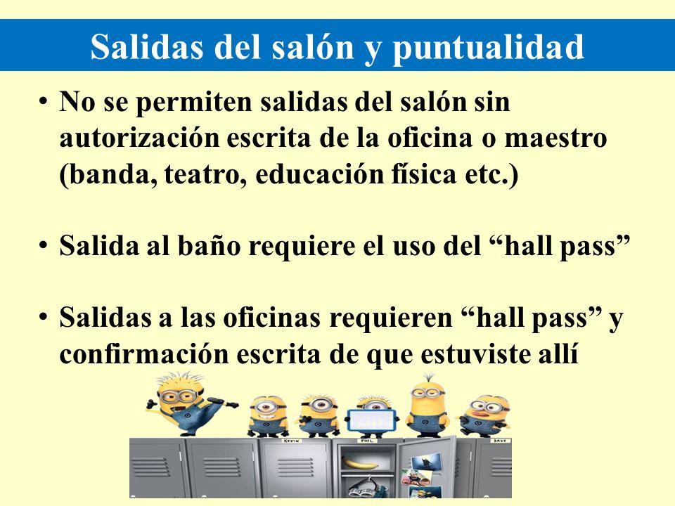 Salidas del salón y puntualidad No se permiten salidas del salón sin autorización escrita de la oficina o maestro (banda, teatro, educación física etc