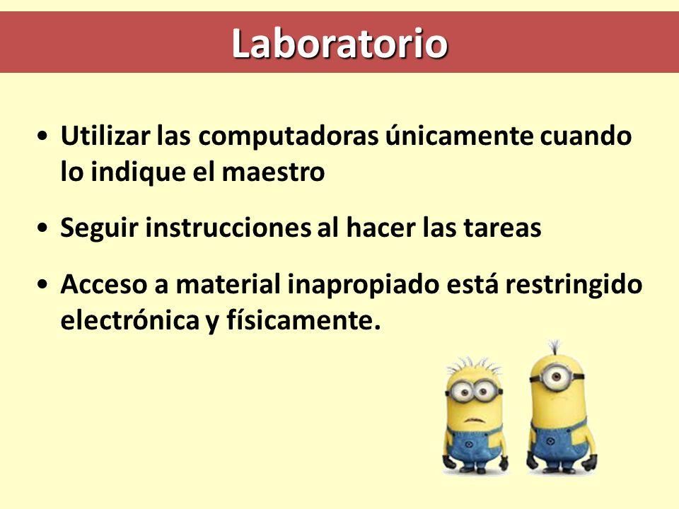 Laboratorio Utilizar las computadoras únicamente cuando lo indique el maestro Seguir instrucciones al hacer las tareas Acceso a material inapropiado e
