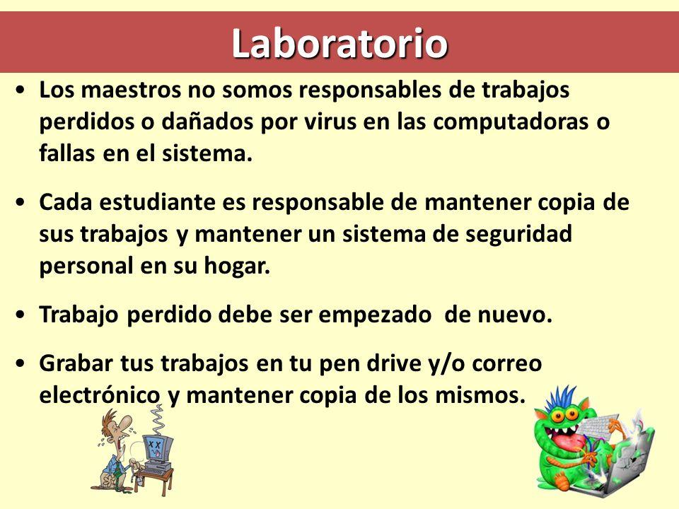 Laboratorio Los maestros no somos responsables de trabajos perdidos o dañados por virus en las computadoras o fallas en el sistema. Cada estudiante es