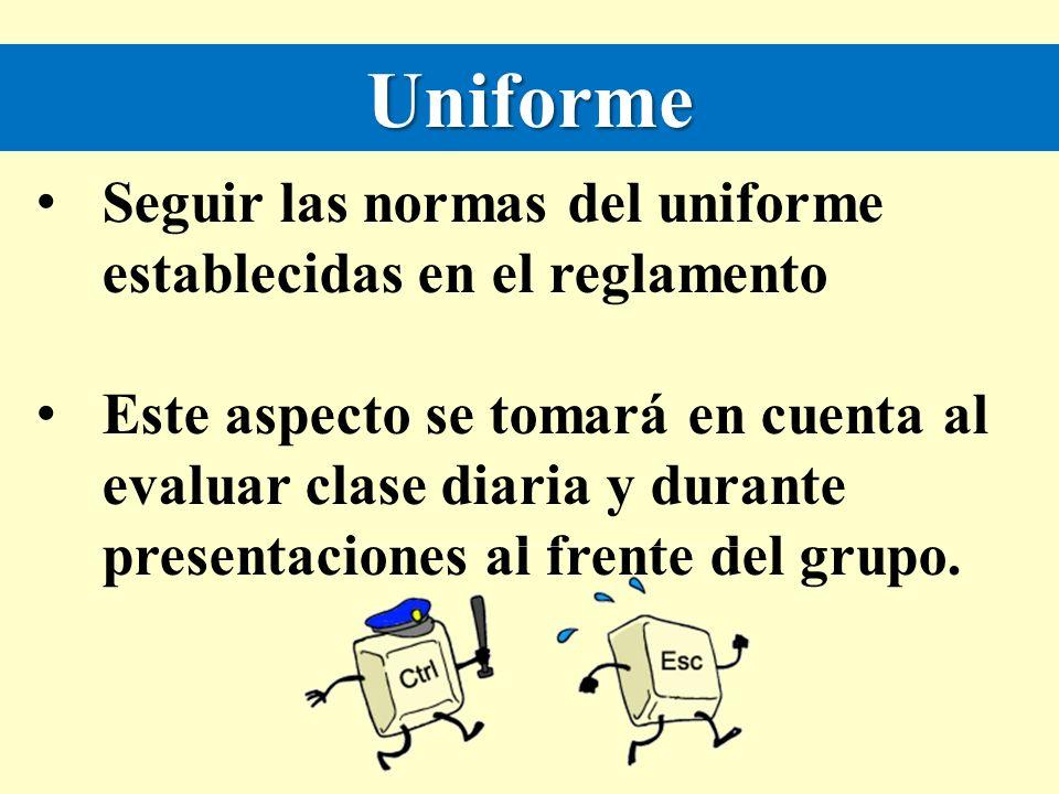 Uniforme Seguir las normas del uniforme establecidas en el reglamento Este aspecto se tomará en cuenta al evaluar clase diaria y durante presentacione