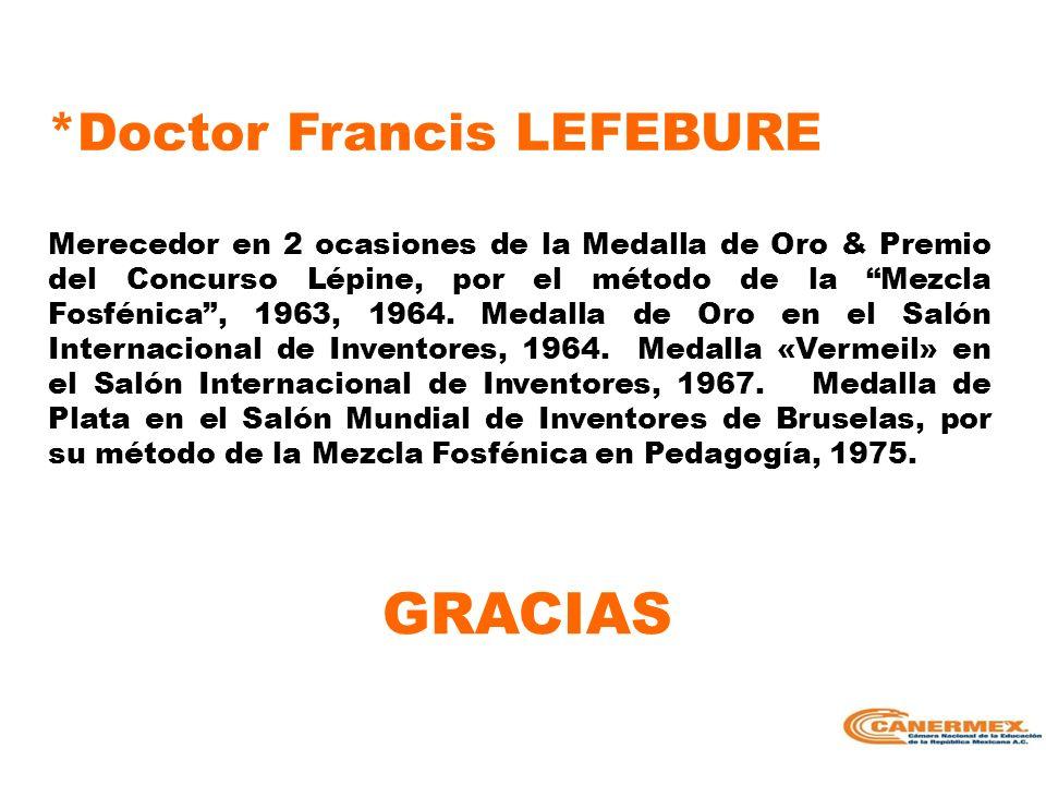 GRACIAS *Doctor Francis LEFEBURE Merecedor en 2 ocasiones de la Medalla de Oro & Premio del Concurso Lépine, por el método de la Mezcla Fosfénica, 196