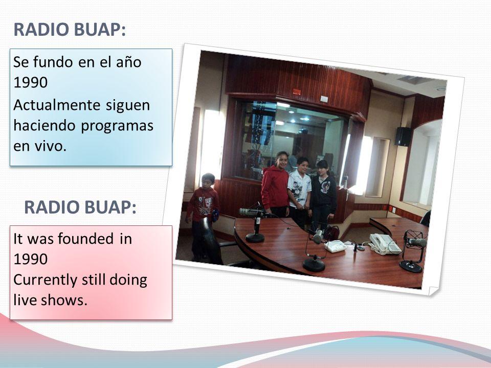 RADIO BUAP: Se fundo en el año 1990 Actualmente siguen haciendo programas en vivo.