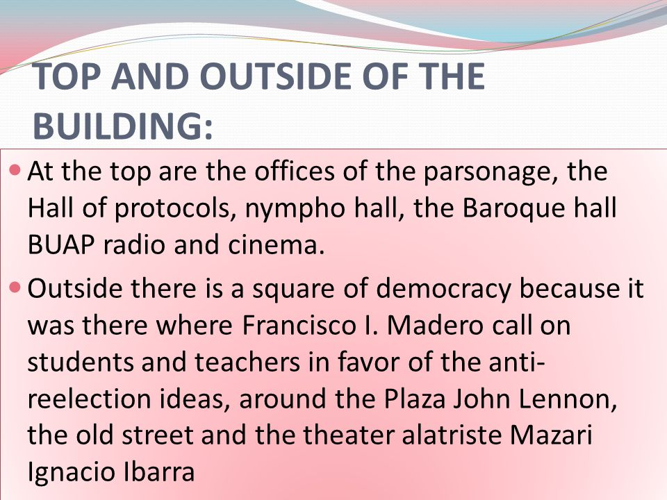TOP AND OUTSIDE OF THE BUILDING: At the top are the offices of the parsonage, the Hall of protocols, nympho hall, the Baroque hall BUAP radio and cinema.