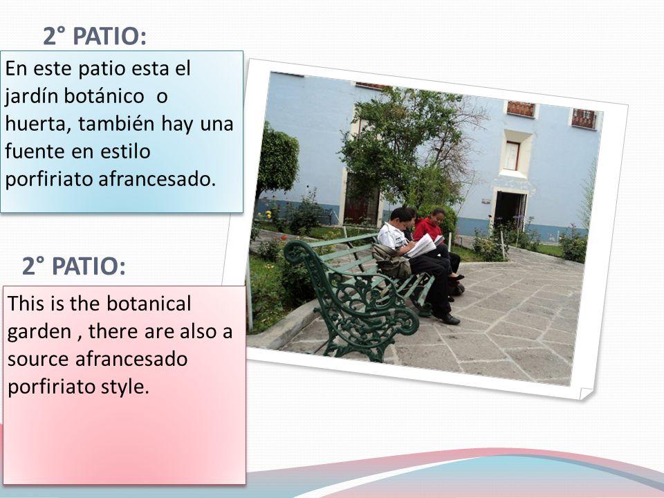 2° PATIO: En este patio esta el jardín botánico o huerta, también hay una fuente en estilo porfiriato afrancesado.