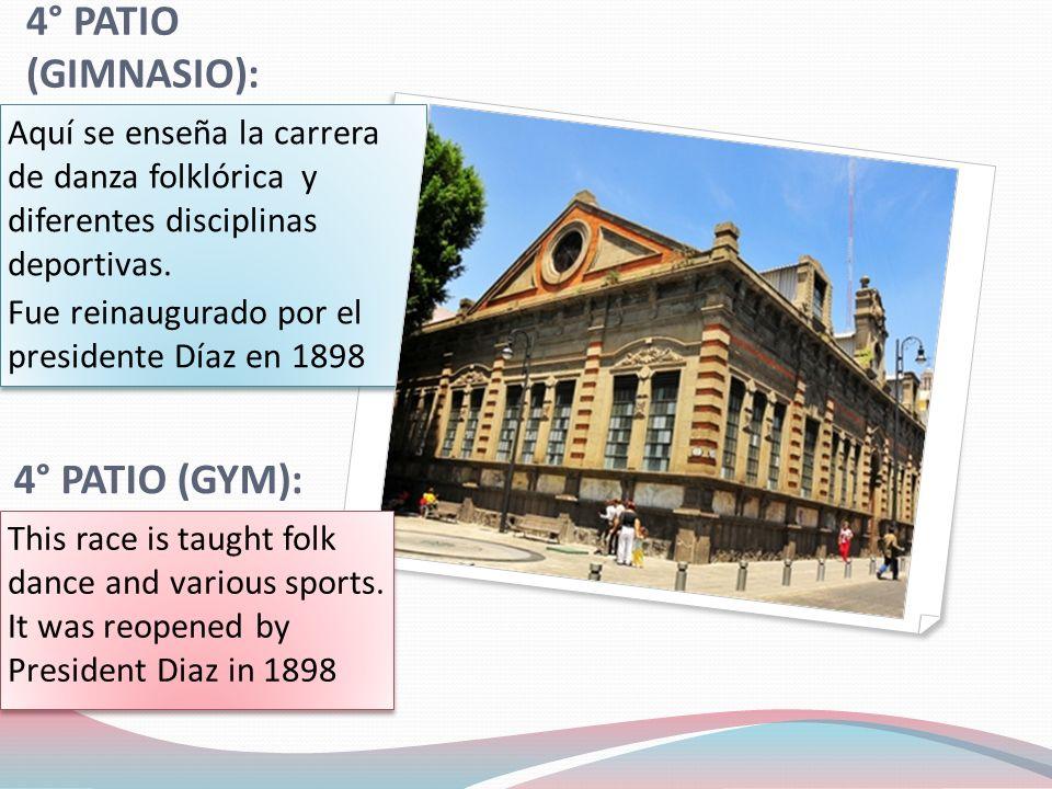 4° PATIO (GIMNASIO): Aquí se enseña la carrera de danza folklórica y diferentes disciplinas deportivas.